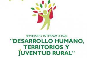 """Seminario internacional""""Desarrollo humano, territorios y juventud rural"""""""
